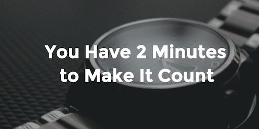 You Have Two Minutes to Make It Count