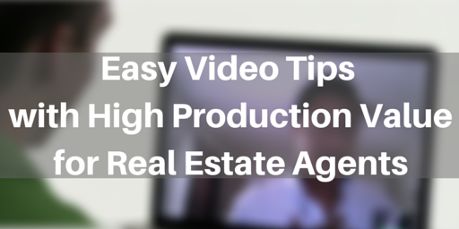 Easy Video Tips with High Production Value for Real Estate Agents