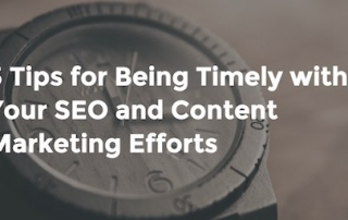 3 Tips for Being Timely with Your SEO and Content Marketing Efforts