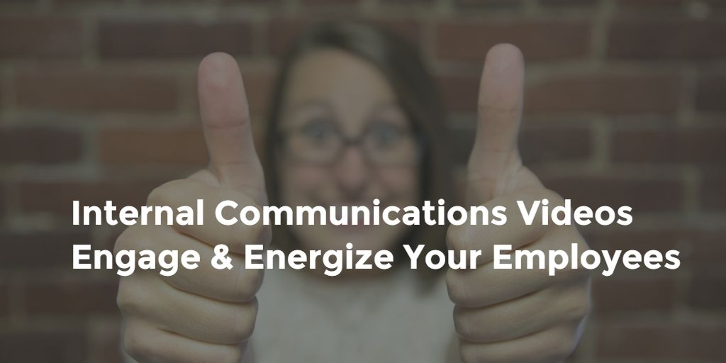 Internal Communications Videos Engage and Energize