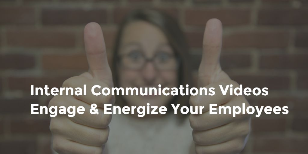 Internal Communications Video will Engage & Energize Your Employees