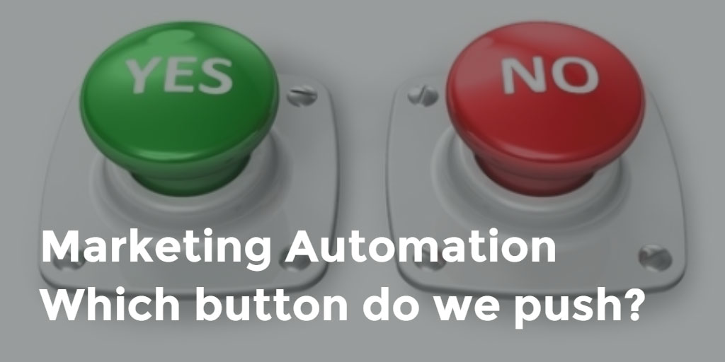 Marketing Automation – which button do we push?
