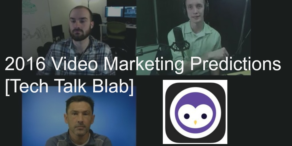 2016 Video Marketing Predictions [Tech Talk Blab]