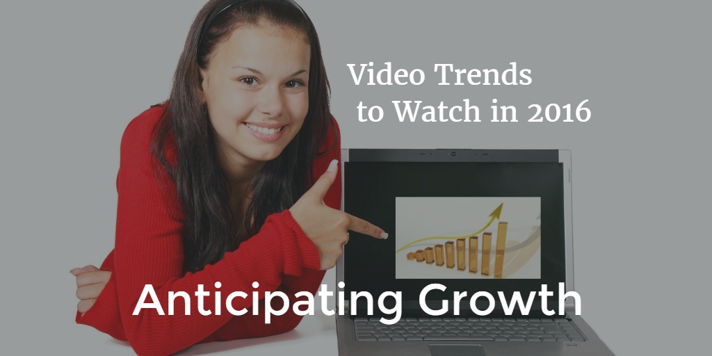 Video trends to watch in 2016 anticipating growth