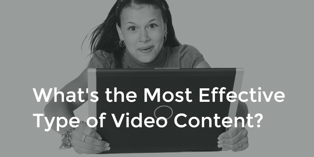 What's the Most Effective Type of Video Content?