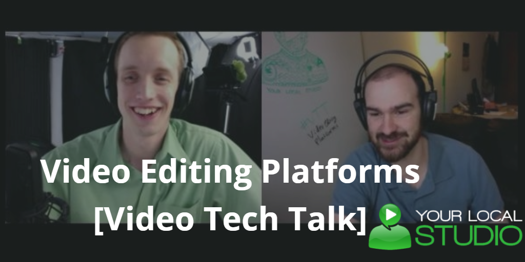 Video Editing Platforms [Video Tech Talk]