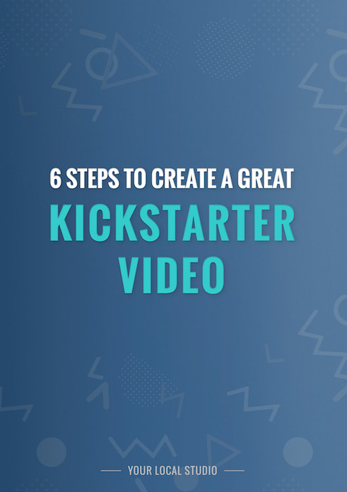 6 Steps to a great kickstarter video