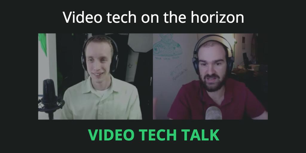 Video tech on the horizon [Video Tech Talk]