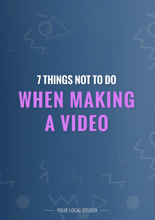 7 things not to do when making a video