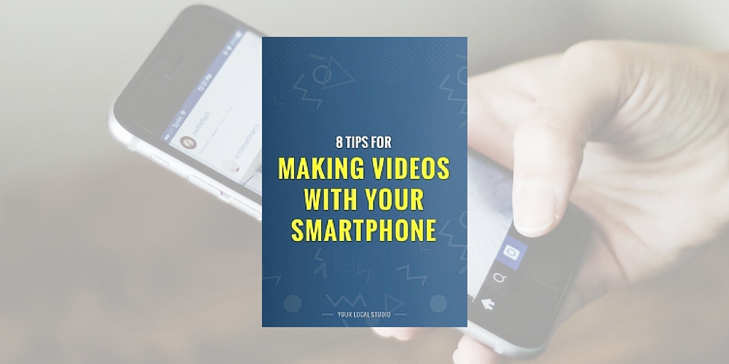 8 tips for making videos with your smartphone