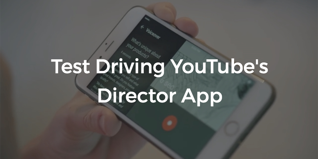 Test Driving YouTube's new Director App