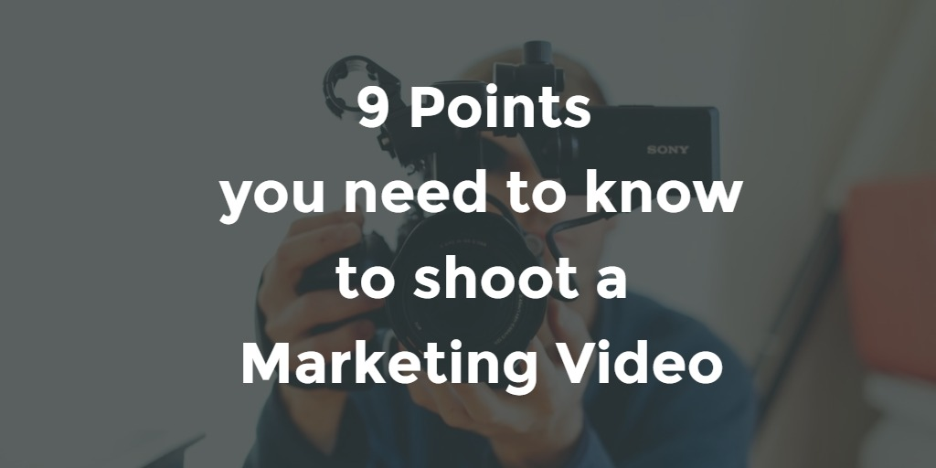 9 points you need to know to shoot a marketing video