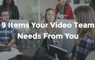 9 items your video team needs from you