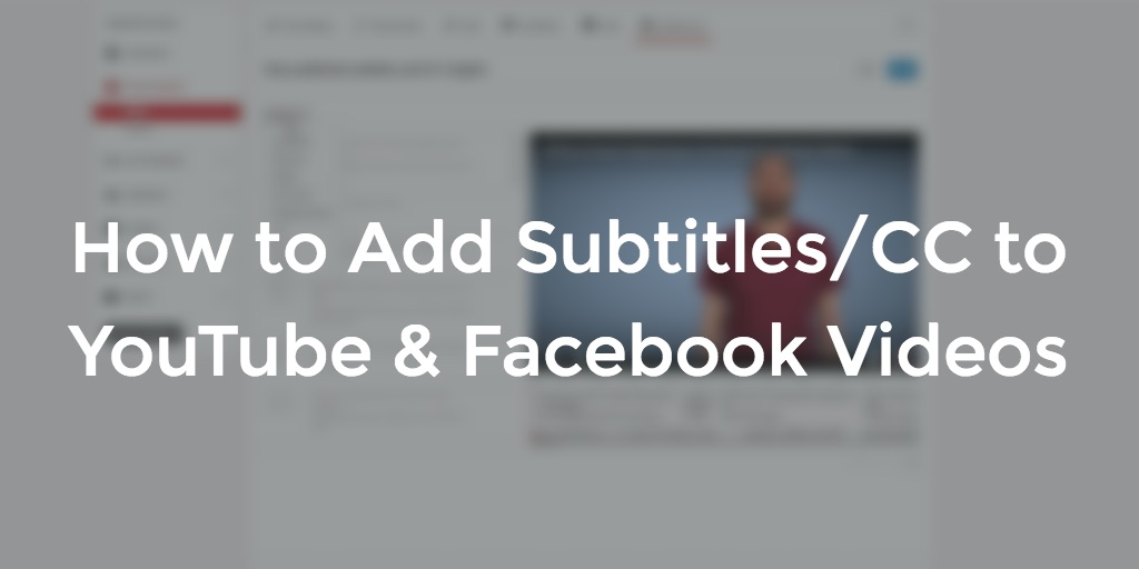 How to Add Subtitles/CC to Your YouTube & Facebook Videos