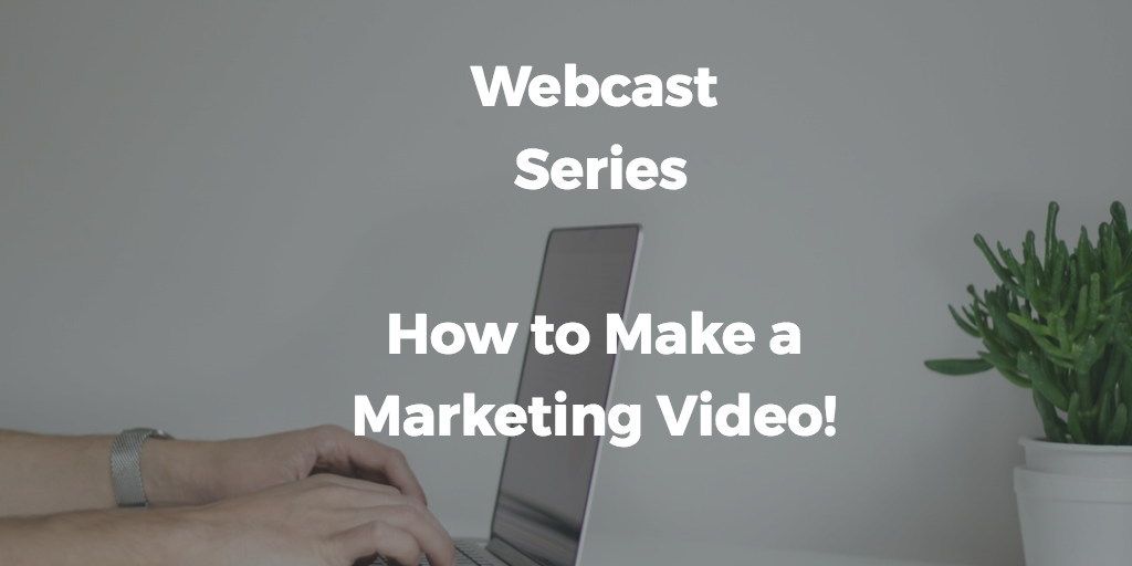 Webcast – Making a Marketing Video Series