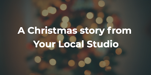 A Christmas story from Your Local Studio