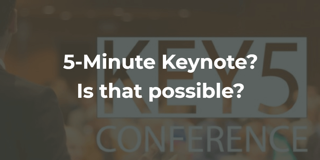 5 Minute Keynote Speech – Is that possible?