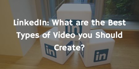 LinkedIn video: What are the best types of video you should create?