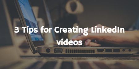 Create Better LinkedIn Videos With 3 Simple Tips