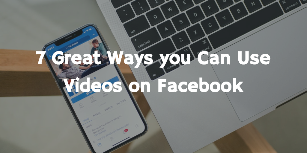 7 Great Ways you Can Use Videos on Facebook