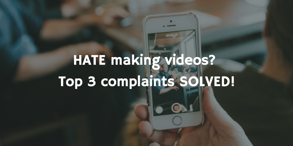 HATE making videos? Top 3 complaints SOLVED!