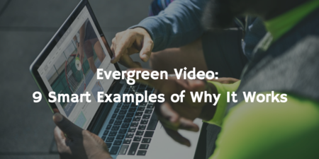 Evergreen Video: 9 smart examples of why it works