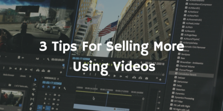 3 Tips for Selling More Using Videos