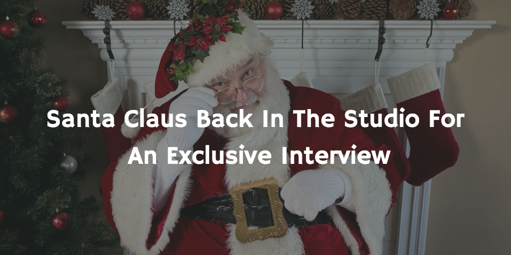 Santa Claus Back In The Studio For An Exclusive Interview