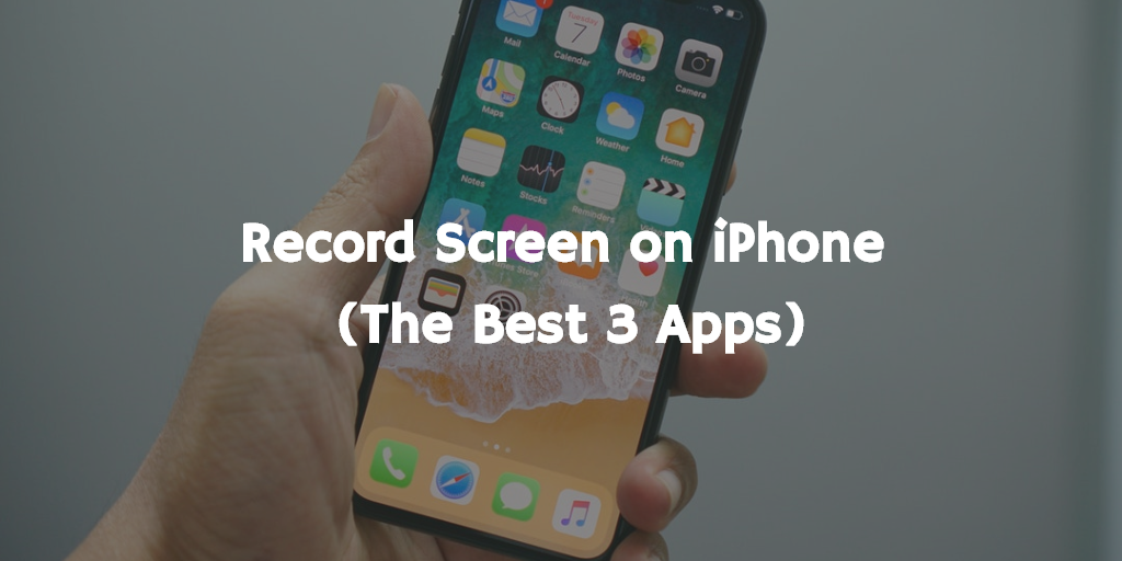 Record Screen on iPhone (the best 3 apps)