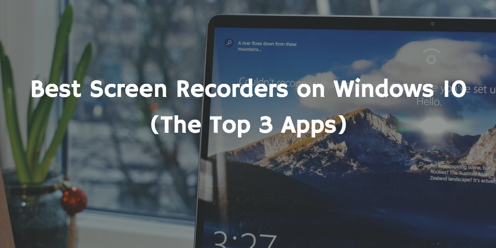 Best screen recorders on Windows 10 (the top 3 apps)