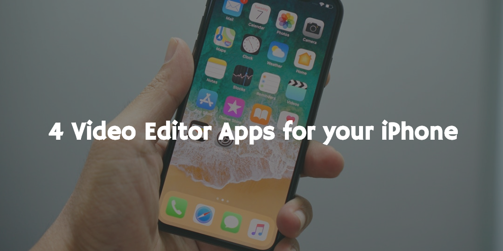 4 Video Editor Apps for your iPhone