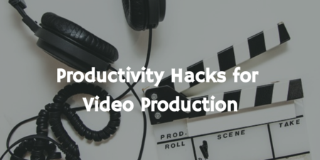 Productivity hacks for video production