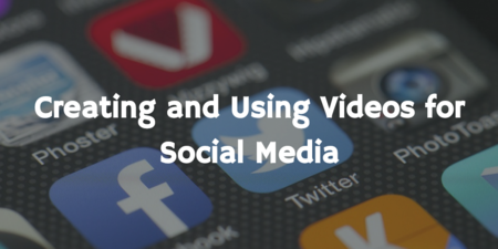 Creating and Using Videos for Social Media