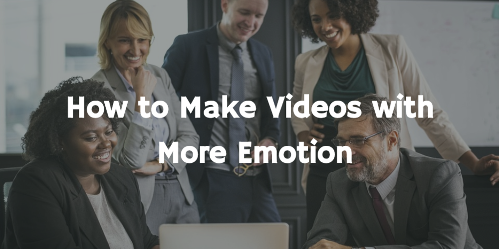 How to Make Videos with More Emotion