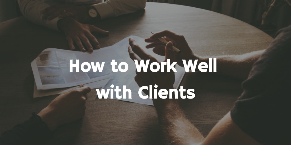 How to Work Well with Clients