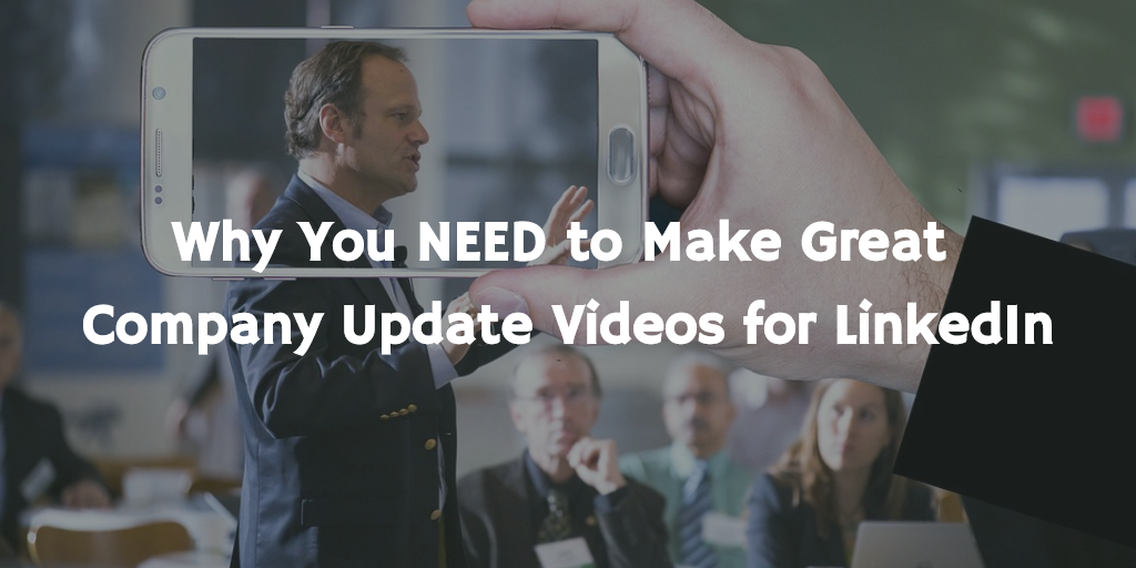 Why You NEED to make great company update videos for LinkedIn