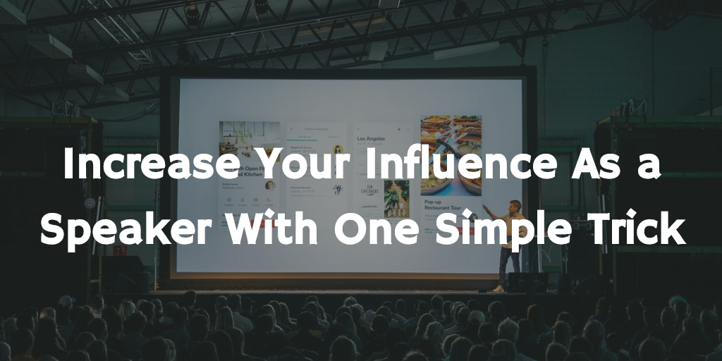 Increase your influence as a speaker with one simple trick