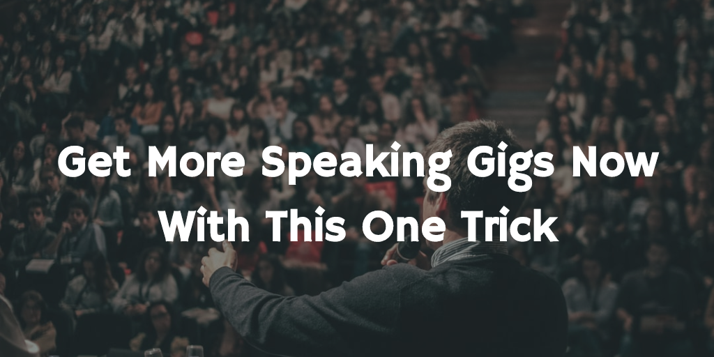 Get more speaking gigs now with this one trick
