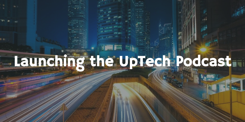 Launching UpTech Report Podcast